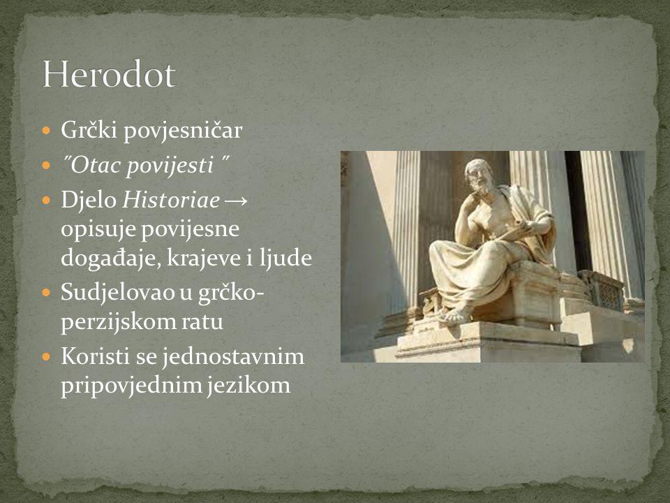 Herodot Grčki povjesničar ˝Otac povijesti ˝