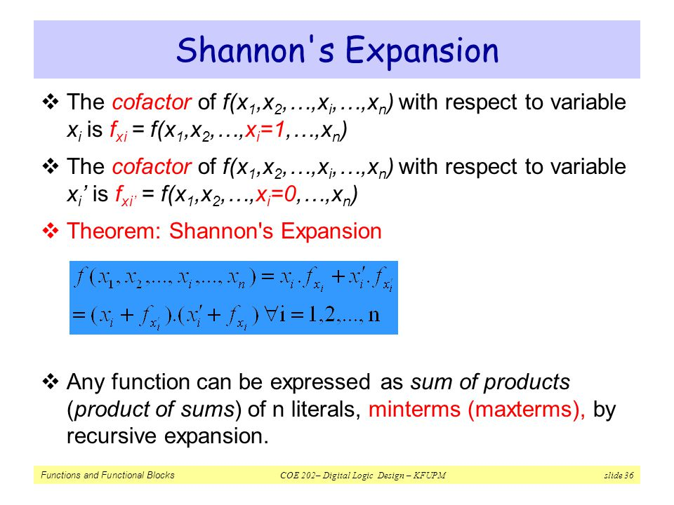 Shannon s Expansion The cofactor of f(x1,x2,…,xi,…,xn) with respect to variable xi is fxi = f(x1,x2,…,xi=1,…,xn)