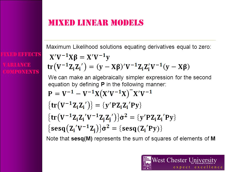 MIXED LINEAR MODELS Maximum Likelihood solutions equating derivatives equal to zero: Fixed Effects.