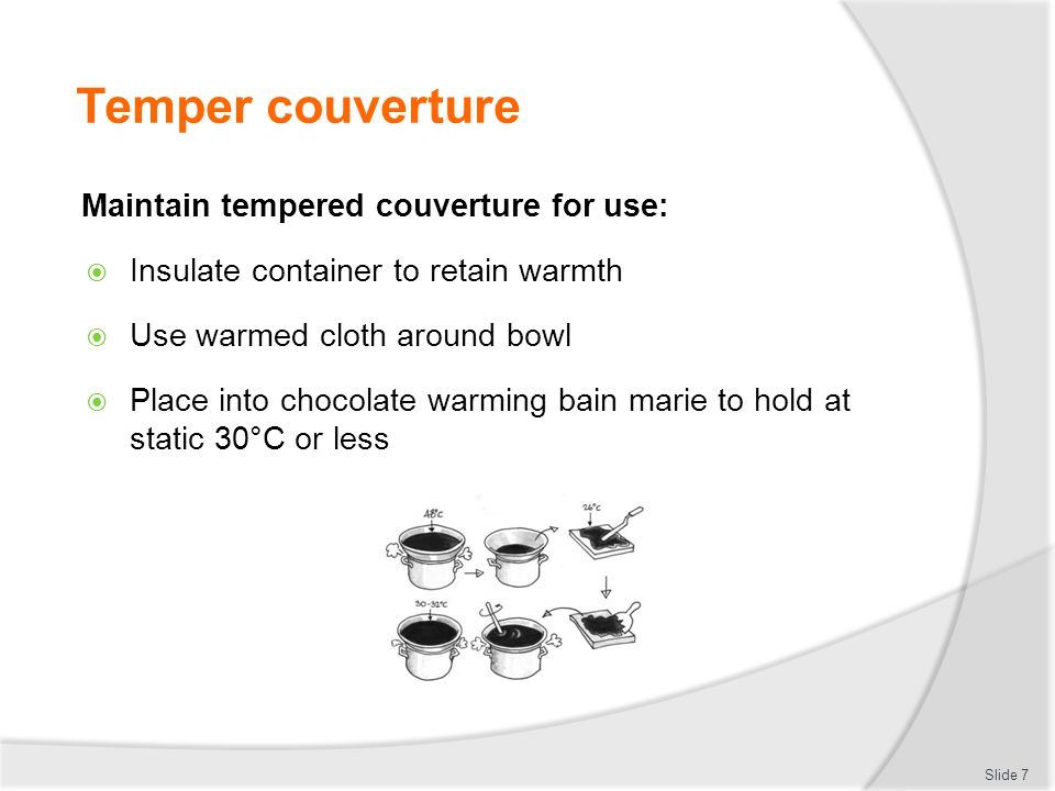 Temper couverture Maintain tempered couverture for use: