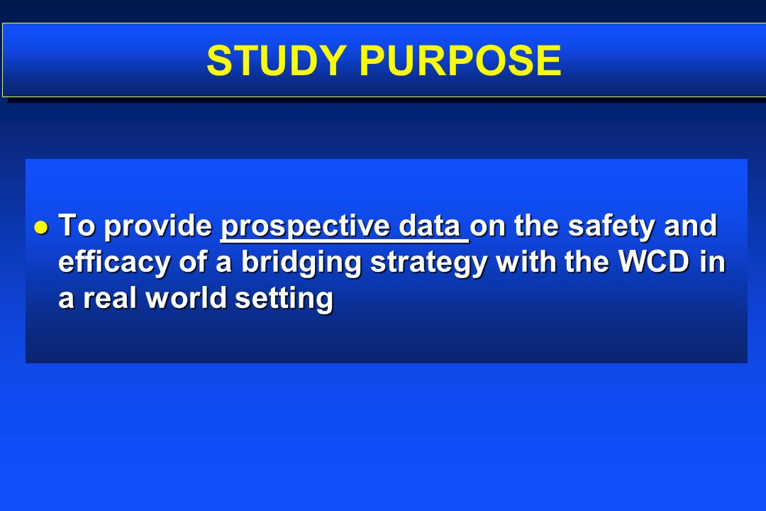Study Purpose To provide prospective data on the safety and efficacy of a bridging strategy with the WCD in a real world setting.