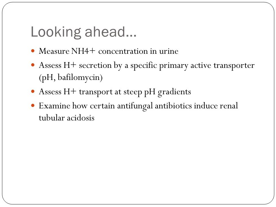 Looking ahead… Measure NH4+ concentration in urine
