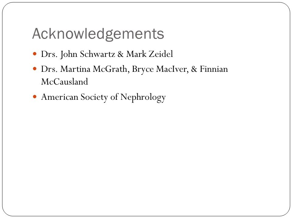 Acknowledgements Drs. John Schwartz & Mark Zeidel