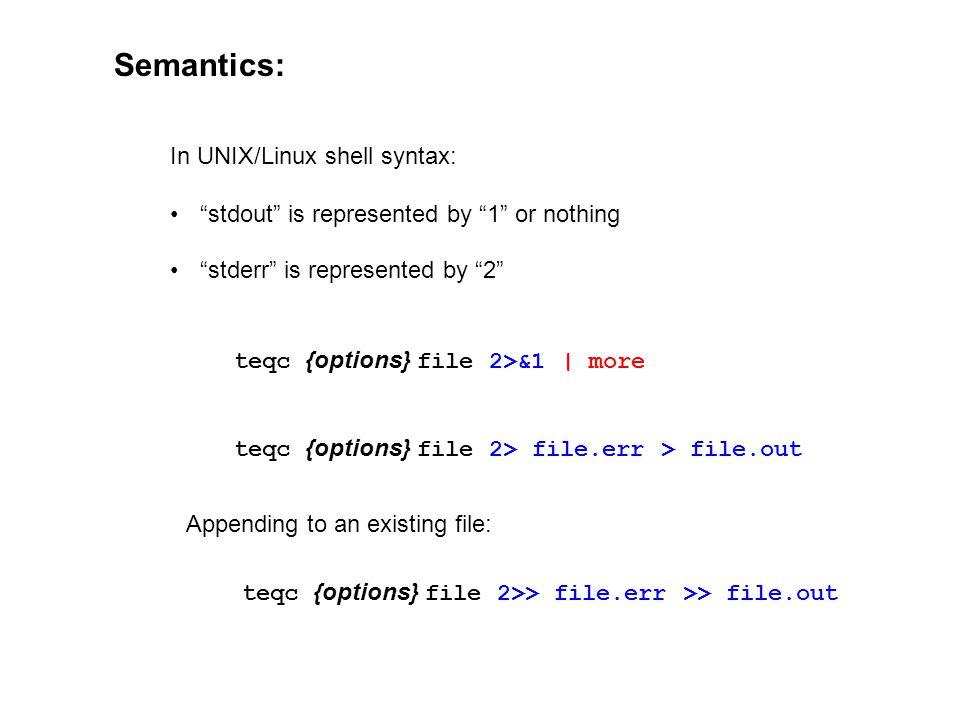 Semantics: In UNIX/Linux shell syntax:
