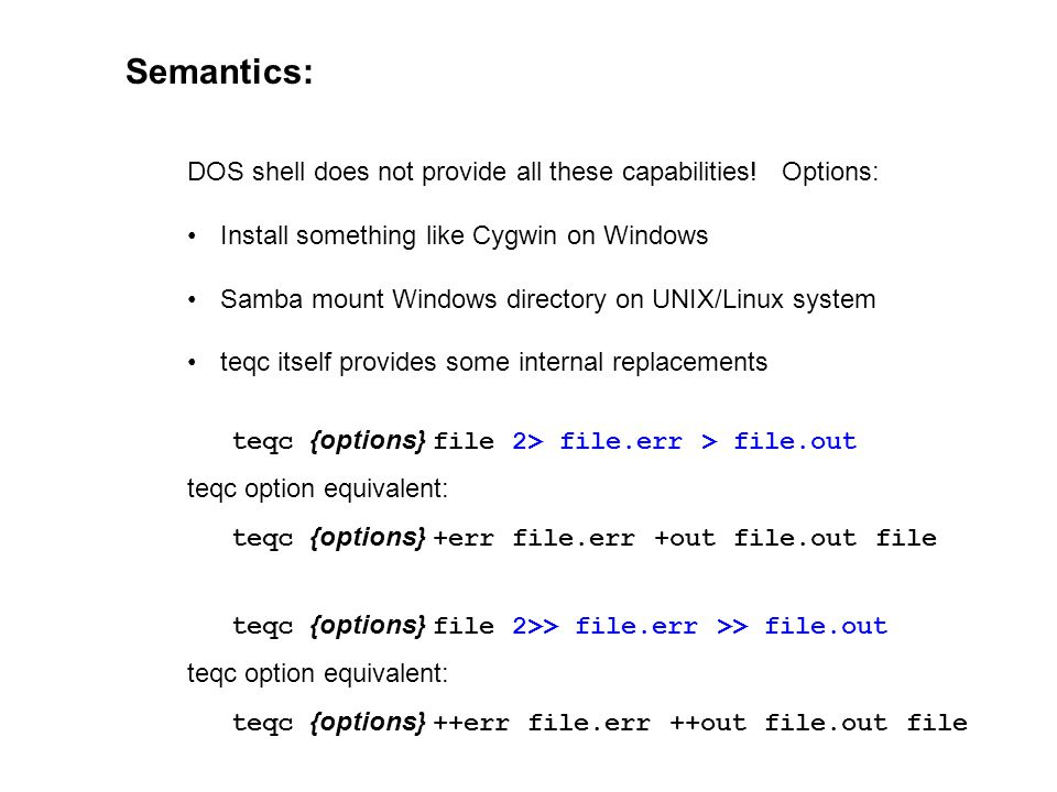 Semantics: DOS shell does not provide all these capabilities! Options: