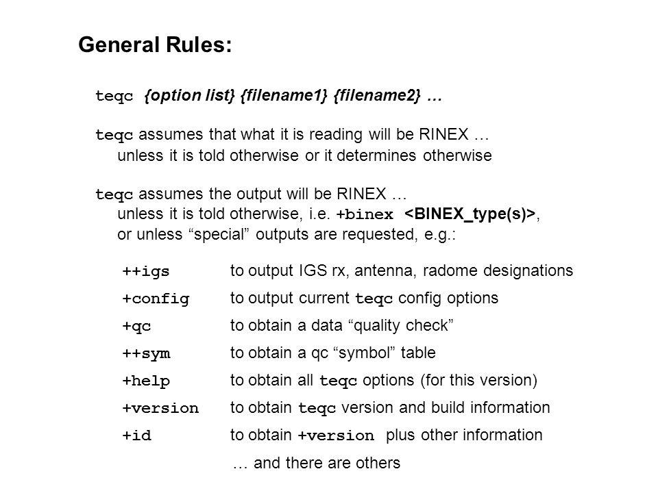 General Rules: teqc {option list} {filename1} {filename2} …