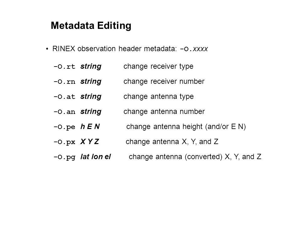 Metadata Editing RINEX observation header metadata: -O.xxxx