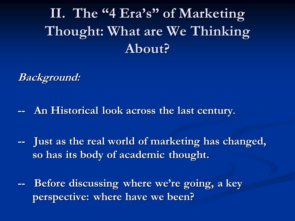 II. The 4 Era's of Marketing Thought: What are We Thinking About