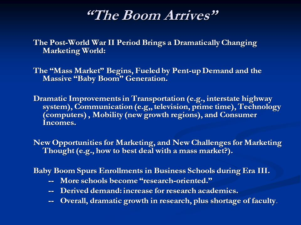 The Boom Arrives The Post-World War II Period Brings a Dramatically Changing Marketing World: