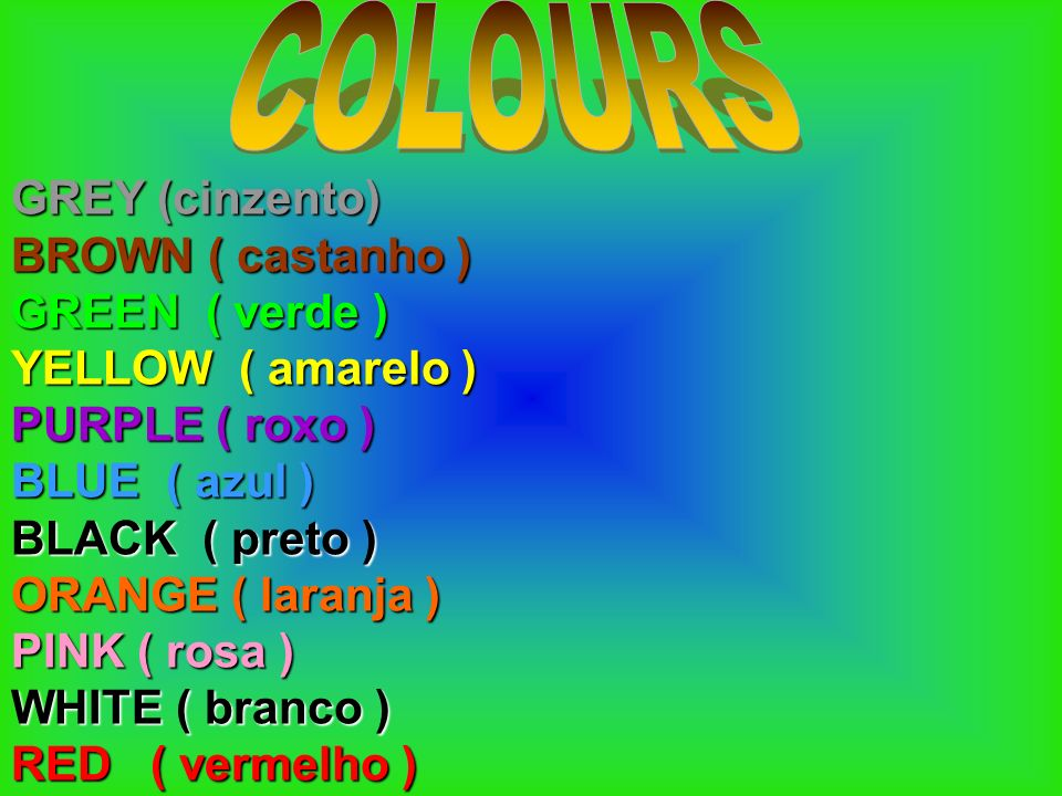 COLOURS GREY (cinzento) BROWN ( castanho ) GREEN ( verde )