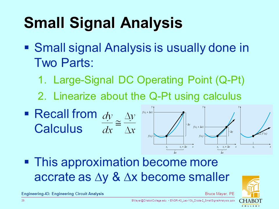 Small Signal Analysis Small signal Analysis is usually done in Two Parts: Large-Signal DC Operating Point (Q-Pt)