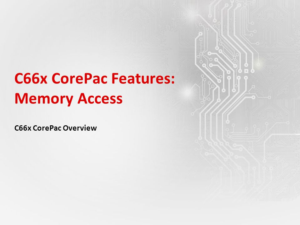 C66x CorePac Features: Memory Access