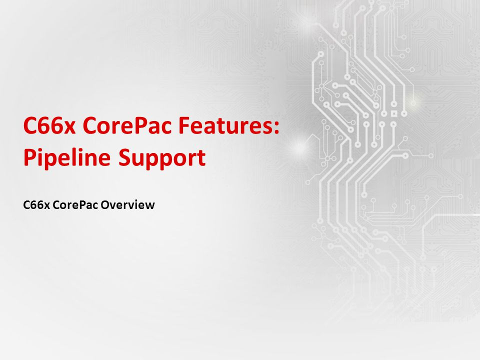C66x CorePac Features: Pipeline Support