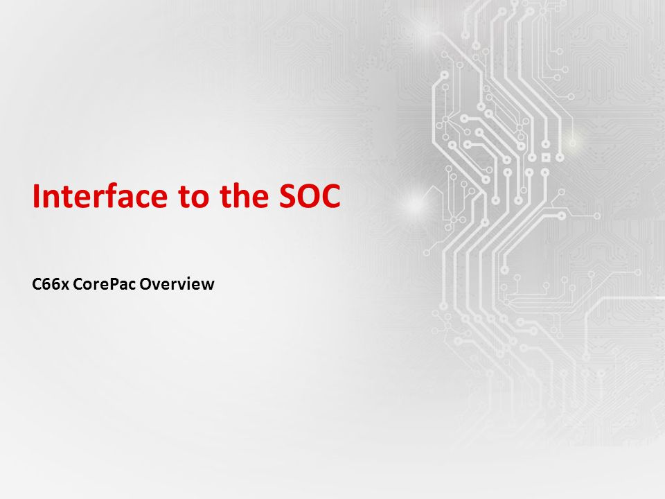 Interface to the SOC C66x CorePac Overview
