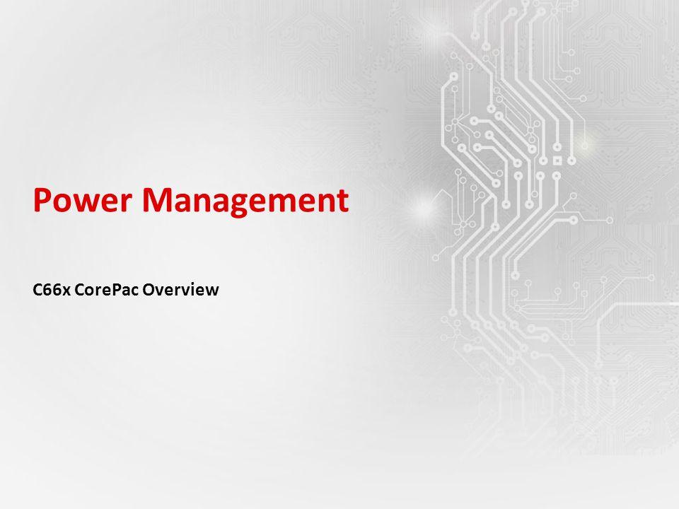 Power Management C66x CorePac Overview