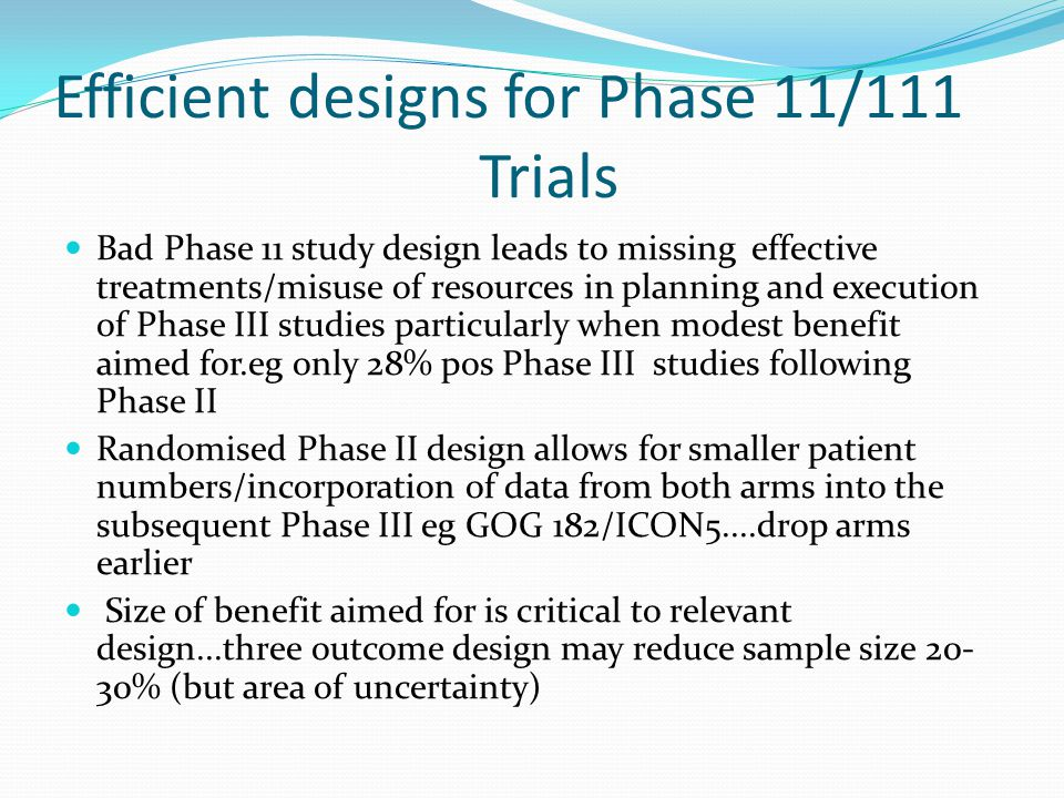 Efficient designs for Phase 11/111 Trials