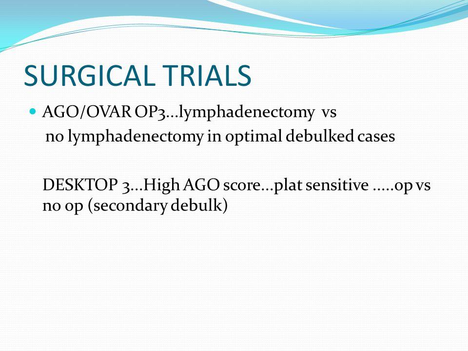 SURGICAL TRIALS AGO/OVAR OP3...lymphadenectomy vs