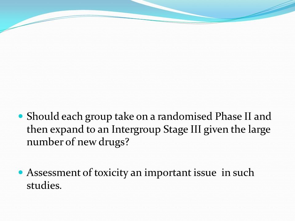 Should each group take on a randomised Phase II and then expand to an Intergroup Stage III given the large number of new drugs