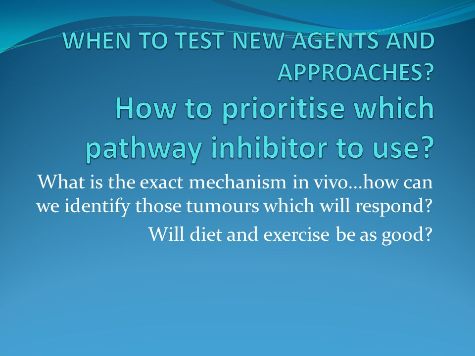 WHEN TO TEST NEW AGENTS AND APPROACHES