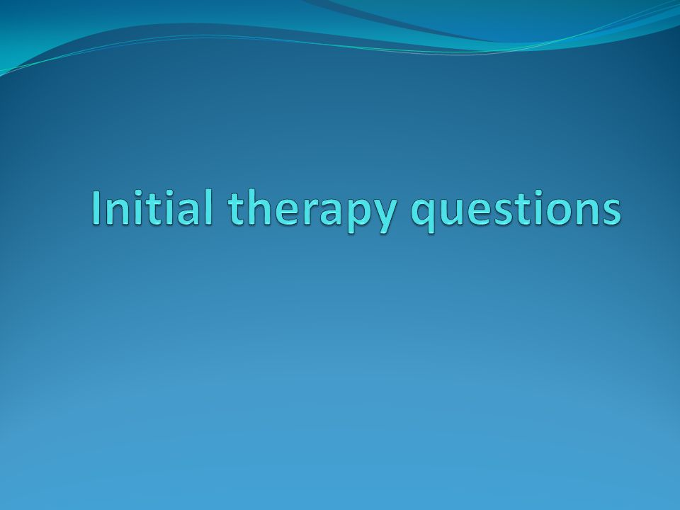 Initial therapy questions