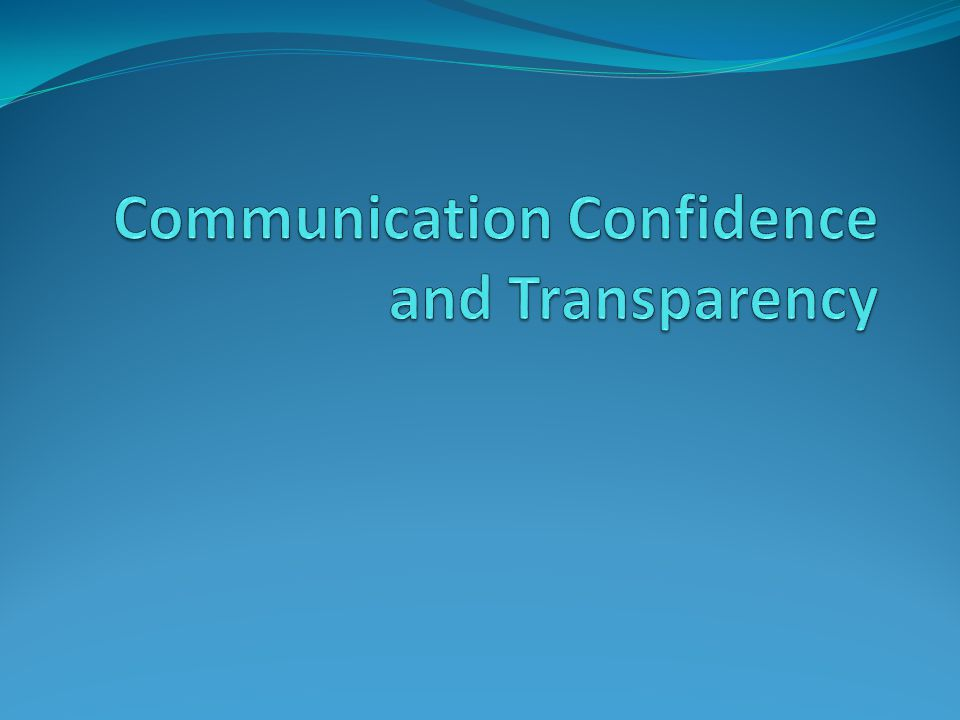 Communication Confidence and Transparency