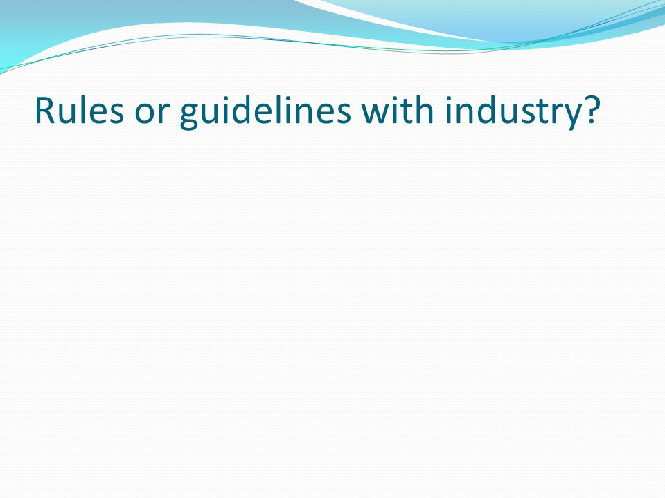 Rules or guidelines with industry