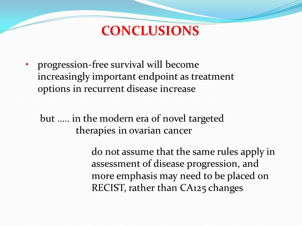 CONCLUSIONS progression-free survival will become increasingly important endpoint as treatment options in recurrent disease increase.