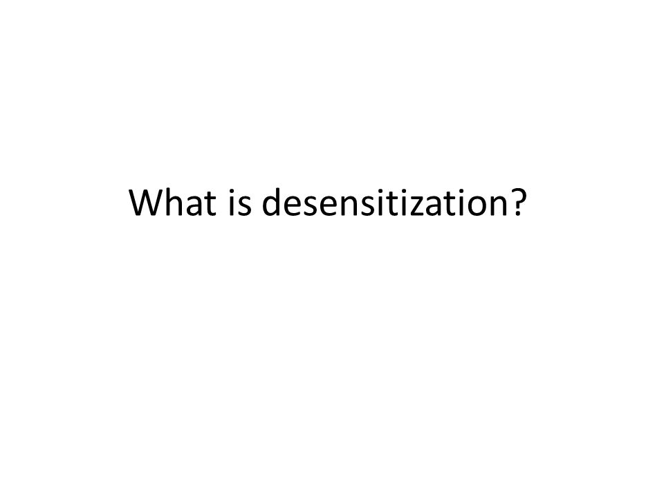 What is desensitization