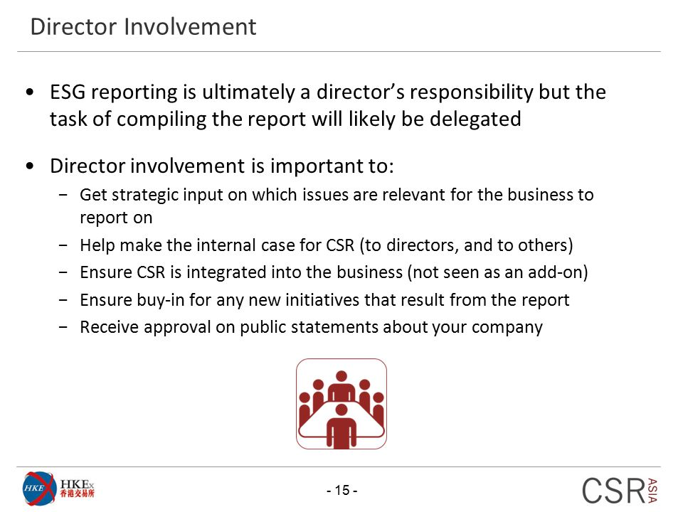 Director Involvement ESG reporting is ultimately a director's responsibility but the task of compiling the report will likely be delegated.
