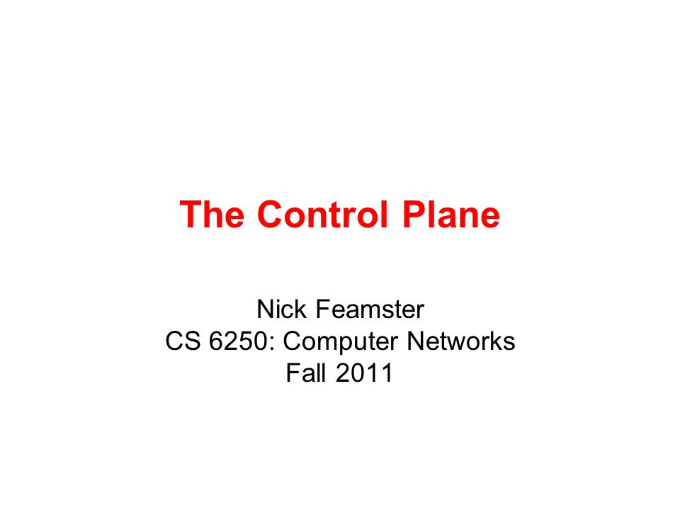 Nick Feamster CS 6250: Computer Networks Fall 2011