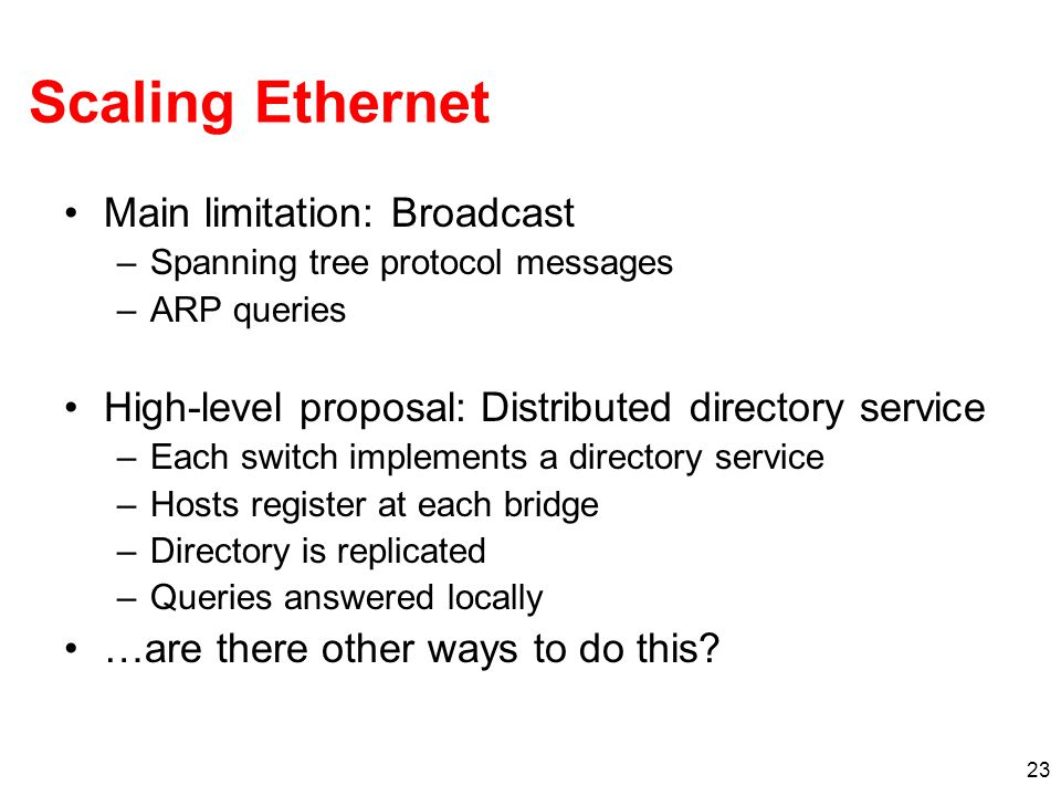 Scaling Ethernet Main limitation: Broadcast