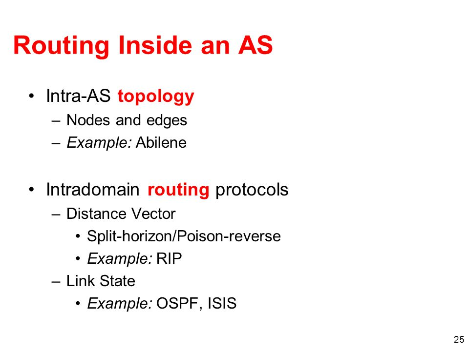 Routing Inside an AS Intra-AS topology Intradomain routing protocols