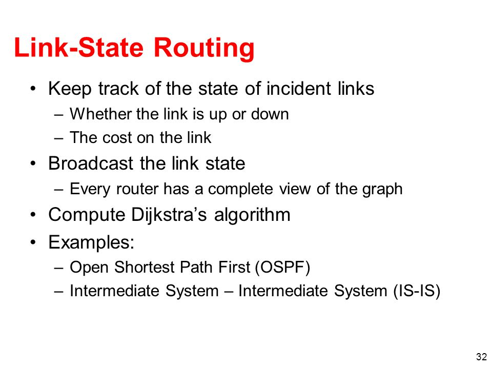 Link-State Routing Keep track of the state of incident links