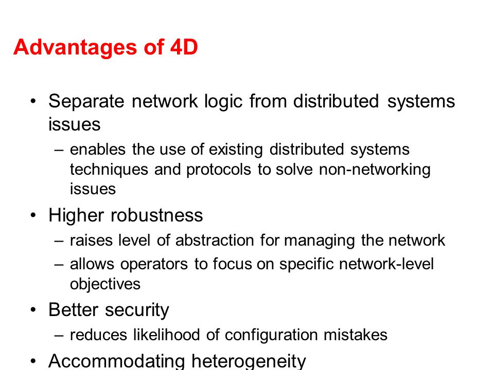 Advantages of 4D Separate network logic from distributed systems issues.