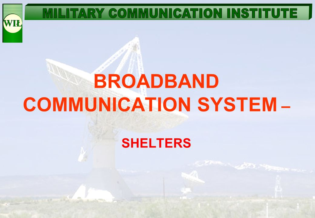 BROADBAND COMMUNICATION SYSTEM – SHELTERS