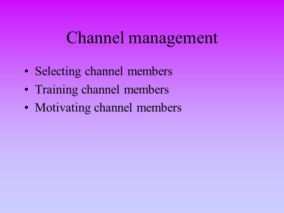 Channel management Selecting channel members Training channel members