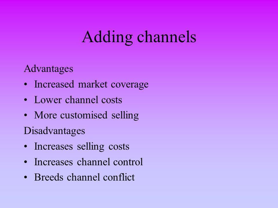 Adding channels Advantages Increased market coverage