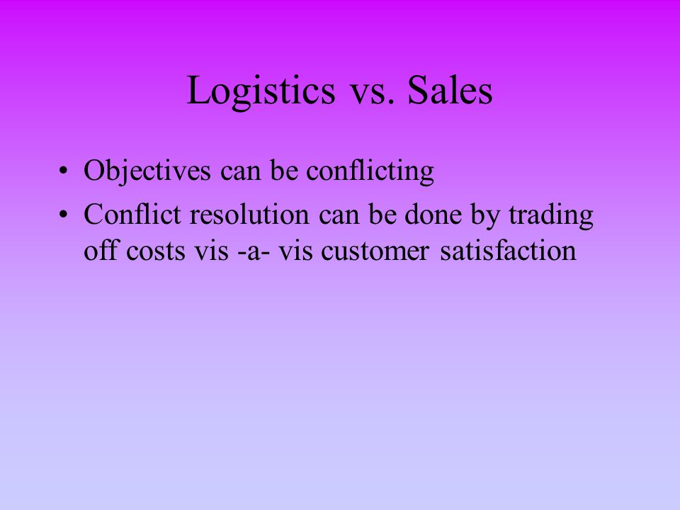 Logistics vs. Sales Objectives can be conflicting