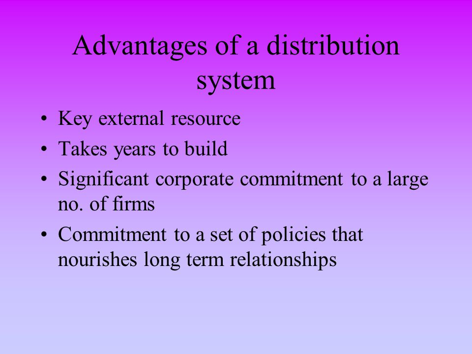 Advantages of a distribution system