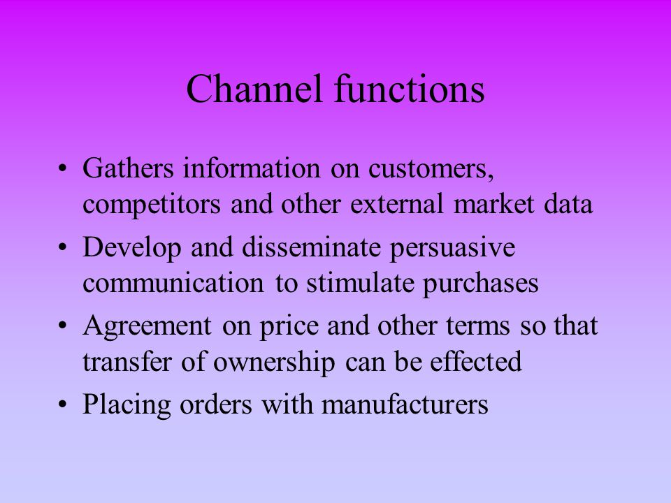 Channel functions Gathers information on customers, competitors and other external market data.