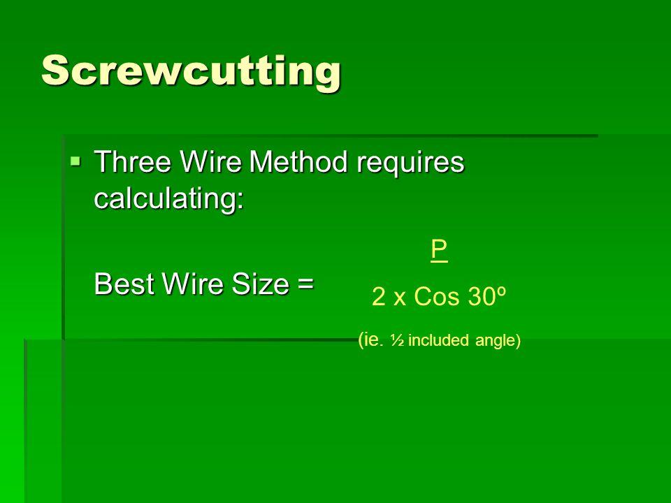Screwcutting Three Wire Method requires calculating: Best Wire Size =