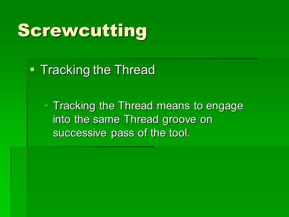 Screwcutting Tracking the Thread