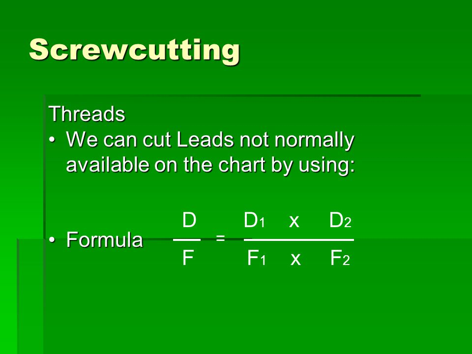Screwcutting Threads. We can cut Leads not normally available on the chart by using: Formula. D D1 x D2.