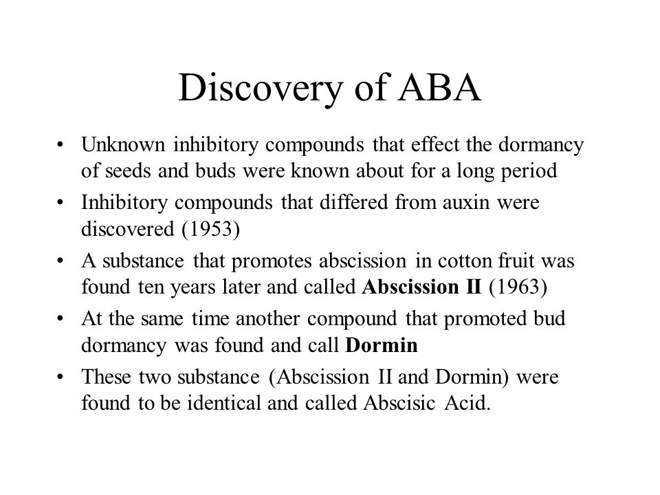 Discovery of ABA Unknown inhibitory compounds that effect the dormancy of seeds and buds were known about for a long period.