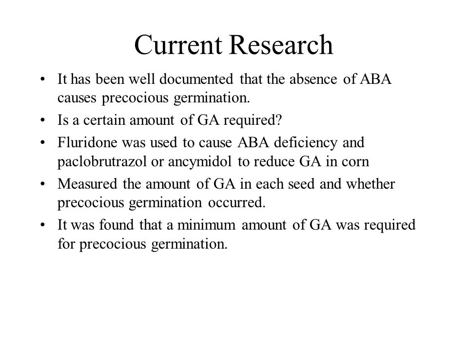 Current Research It has been well documented that the absence of ABA causes precocious germination.