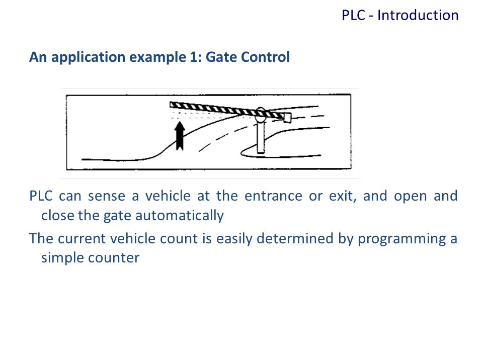 PLC - Introduction An application example 1: Gate Control.