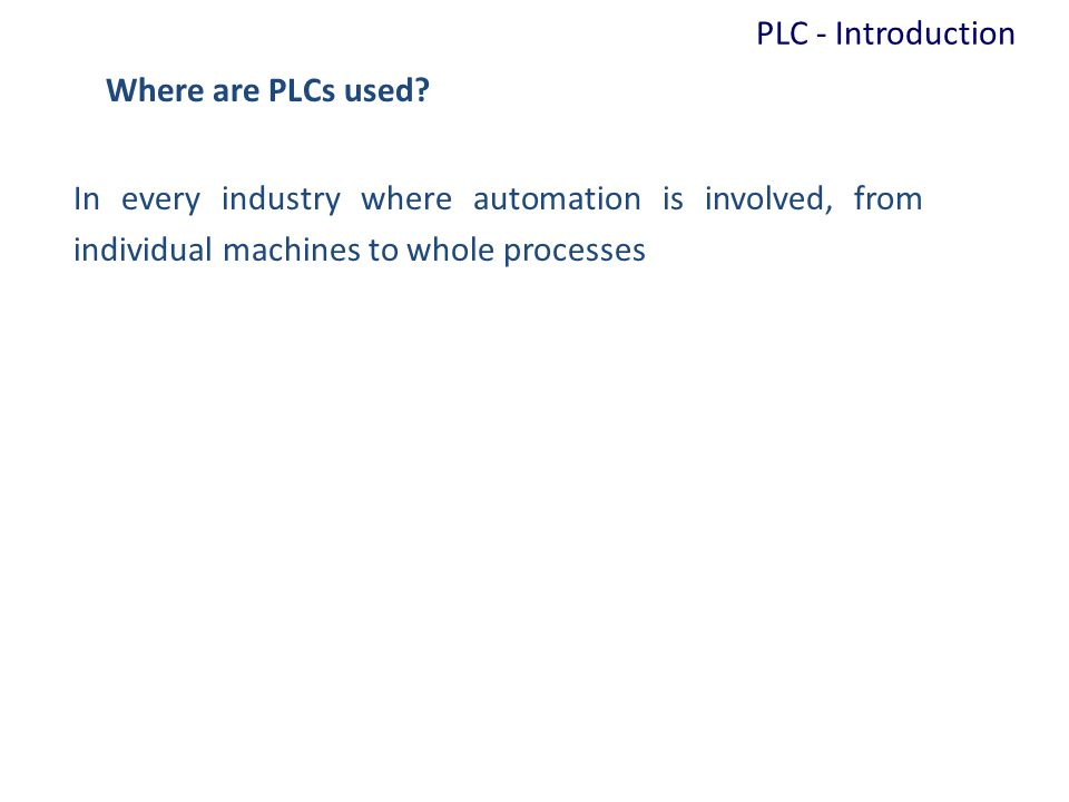 PLC - Introduction Where are PLCs used.