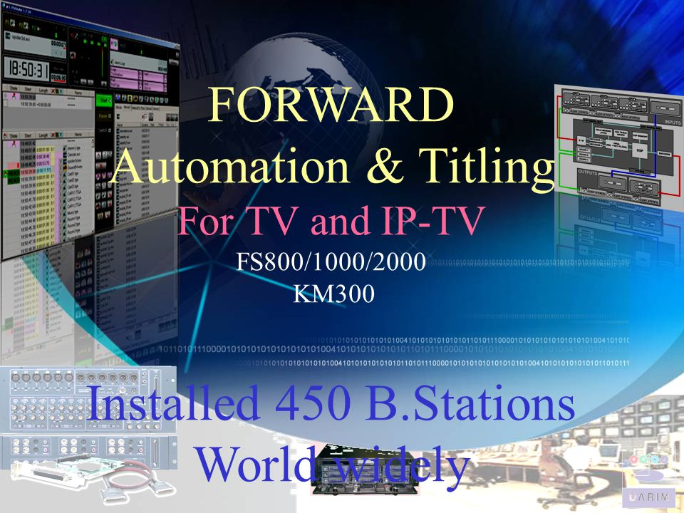 FORWARD Automation & Titling For TV and IP-TV FS800/1000/2000 KM300 Installed 450 B.Stations World widely