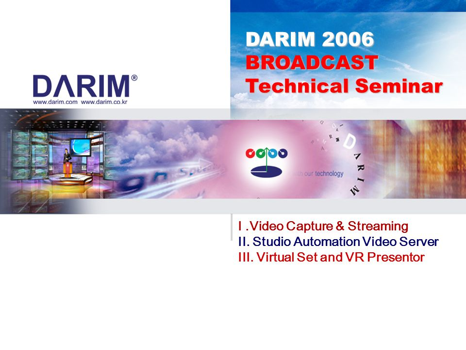DARIM 2006 BROADCAST Technical Seminar I .Video Capture & Streaming