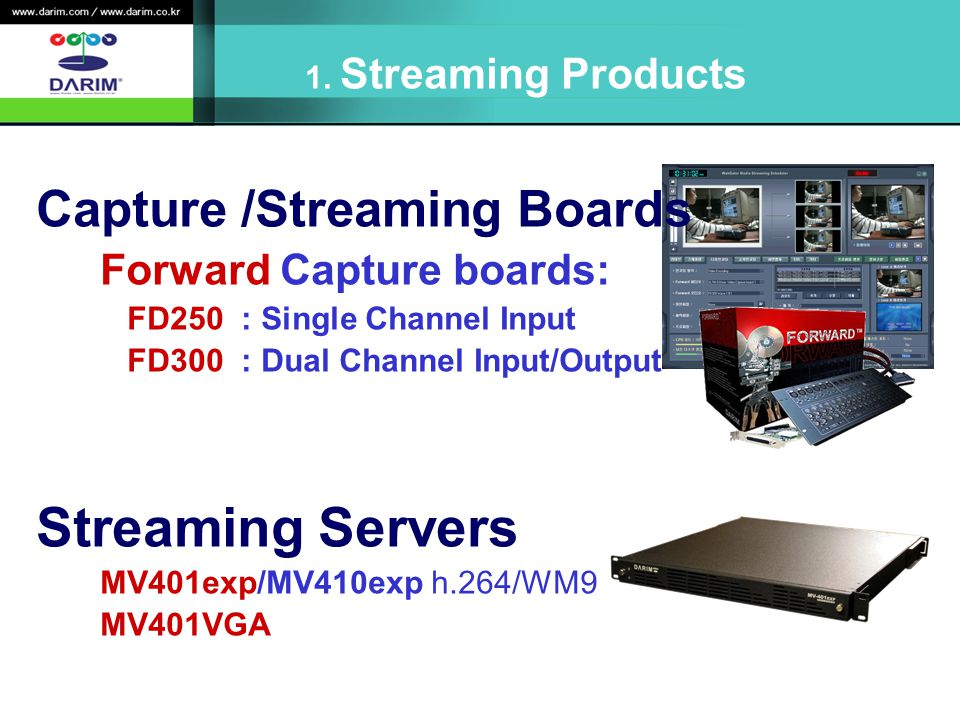 Streaming Servers Capture /Streaming Boards Forward Capture boards: